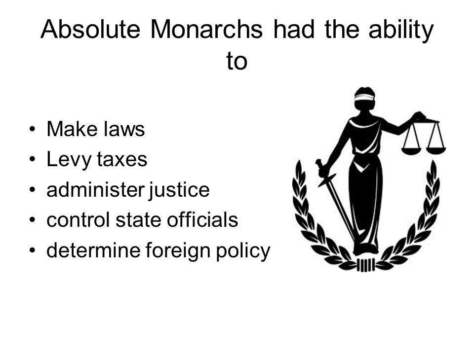 Absolute Monarchs had the ability to
