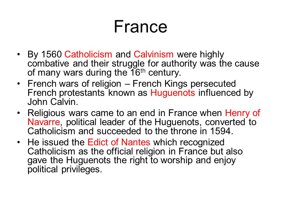 France By 1560 Catholicism and Calvinism were highly combative and their struggle for authority was the cause of many wars during the 16th century.