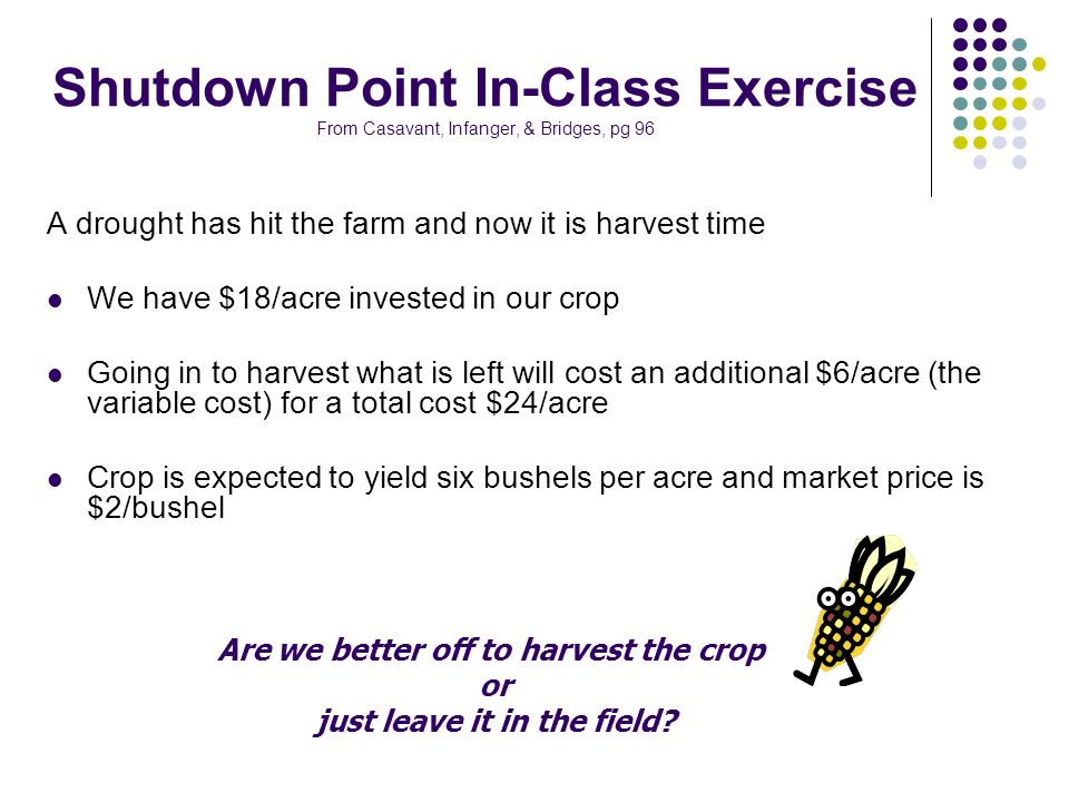 Are we better off to harvest the crop just leave it in the field