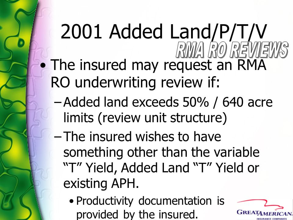 2001 Added Land/P/T/V RMA RO REVIEWS. The insured may request an RMA RO underwriting review if: