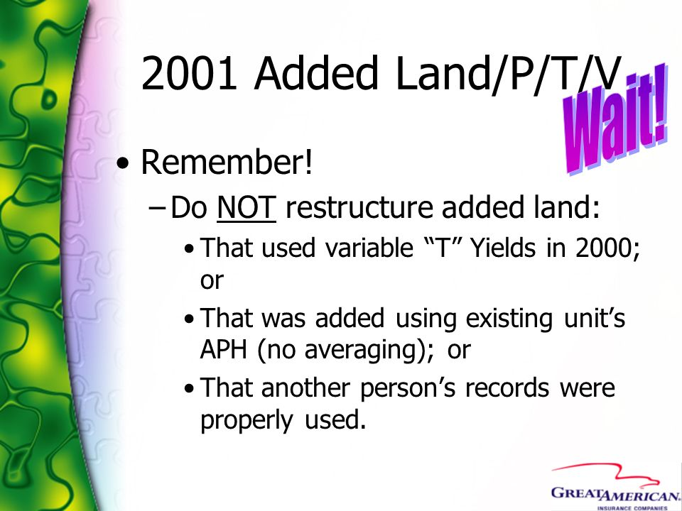 2001 Added Land/P/T/V Wait! Remember! Do NOT restructure added land: