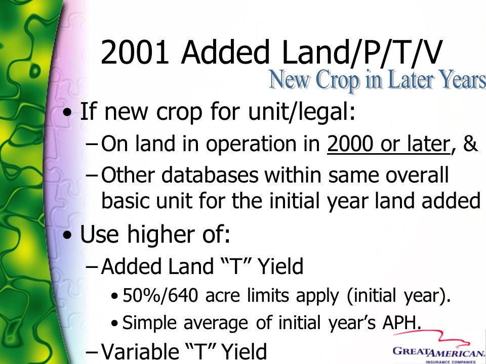 2001 Added Land/P/T/V If new crop for unit/legal: Use higher of: