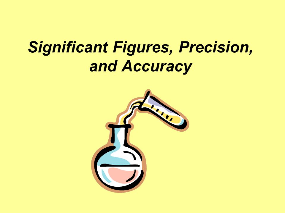 Significant Figures, Precision, and Accuracy