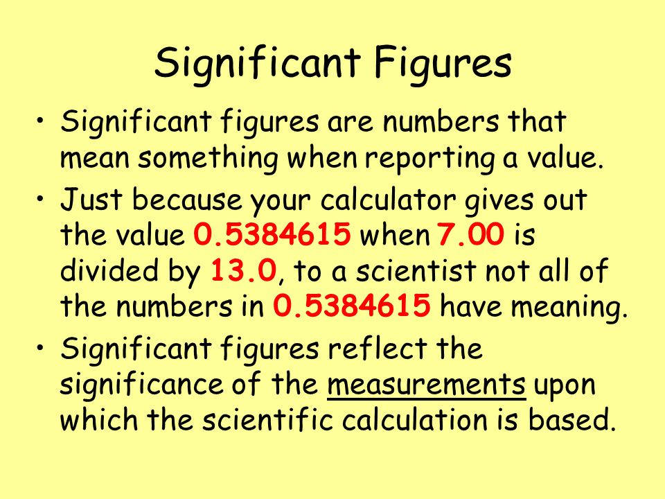 Significant Figures Significant figures are numbers that mean something when reporting a value.