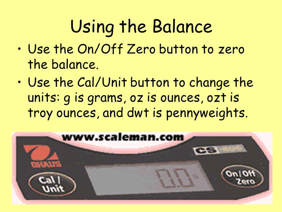 Using the Balance Use the On/Off Zero button to zero the balance.