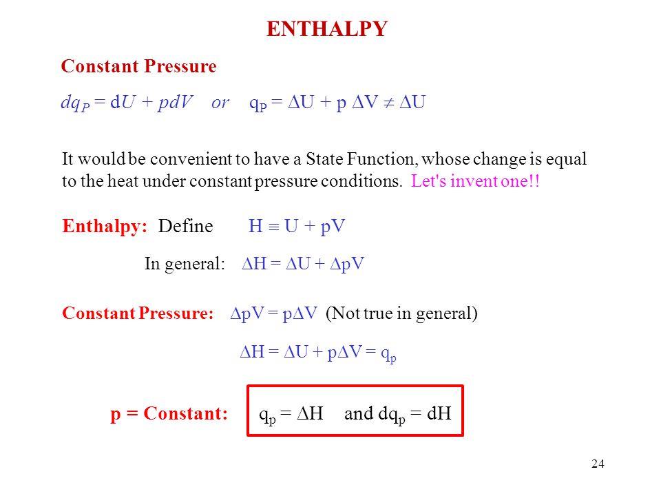ENTHALPY Constant Pressure dqP = dU + pdV or qP = U + p V  U