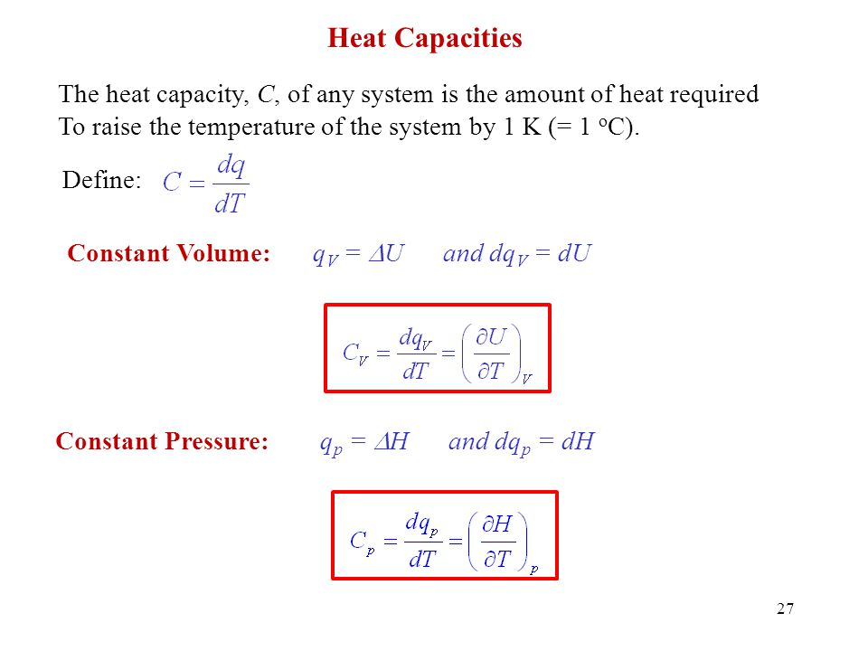 Heat Capacities The heat capacity, C, of any system is the amount of heat required. To raise the temperature of the system by 1 K (= 1 oC).