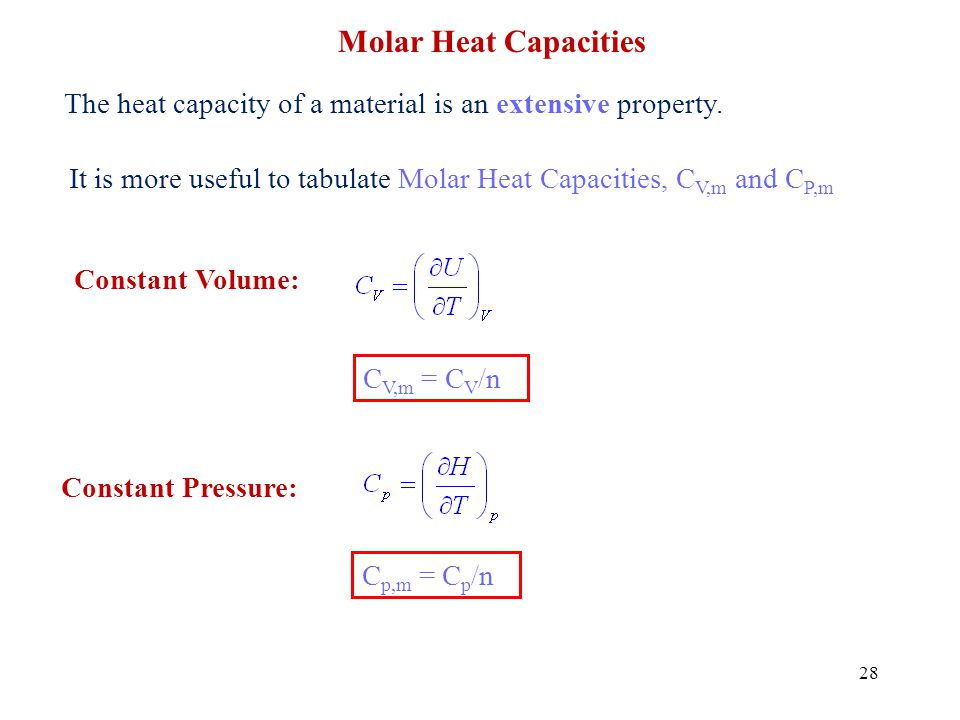 Molar Heat Capacities The heat capacity of a material is an extensive property. It is more useful to tabulate Molar Heat Capacities, CV,m and CP,m.