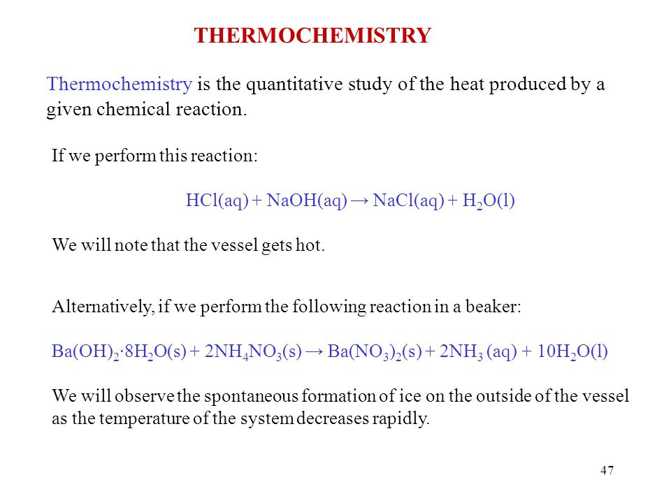 Thermochemistry Thermochemistry is the quantitative study of the heat produced by a given chemical reaction.