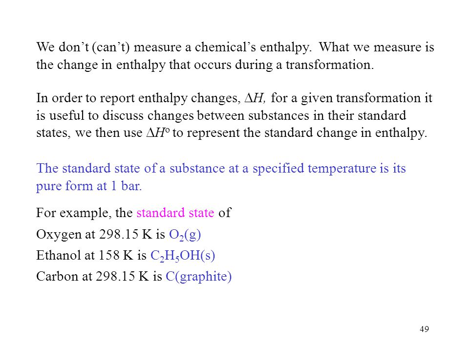 We don't (can't) measure a chemical's enthalpy