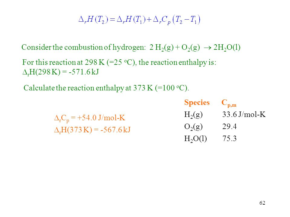 Consider the combustion of hydrogen: 2 H2(g) + O2(g)  2H2O(l)