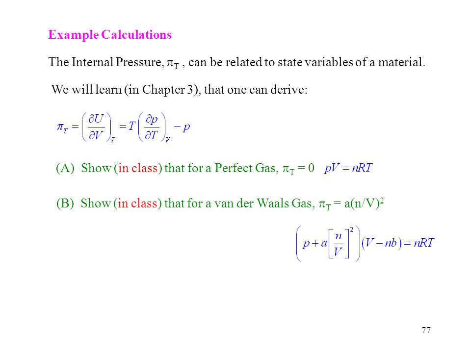 Example Calculations The Internal Pressure, T , can be related to state variables of a material. We will learn (in Chapter 3), that one can derive: