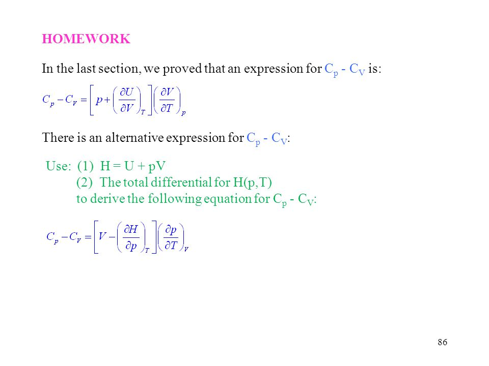 HOMEWORK In the last section, we proved that an expression for Cp - CV is: There is an alternative expression for Cp - CV: