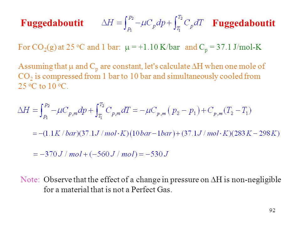 Fuggedaboutit For CO2(g) at 25 oC and 1 bar:  = +1.10 K/bar and Cp = 37.1 J/mol-K.