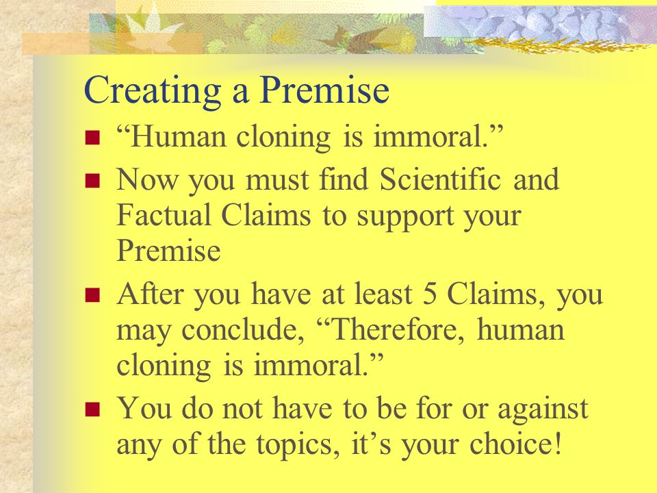 Creating a Premise Human cloning is immoral.
