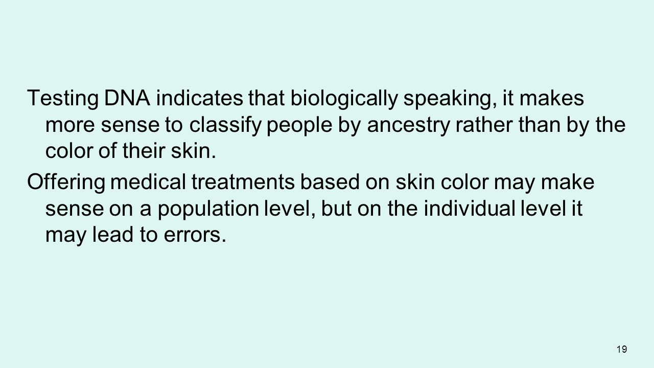Testing DNA indicates that biologically speaking, it makes more sense to classify people by ancestry rather than by the color of their skin.