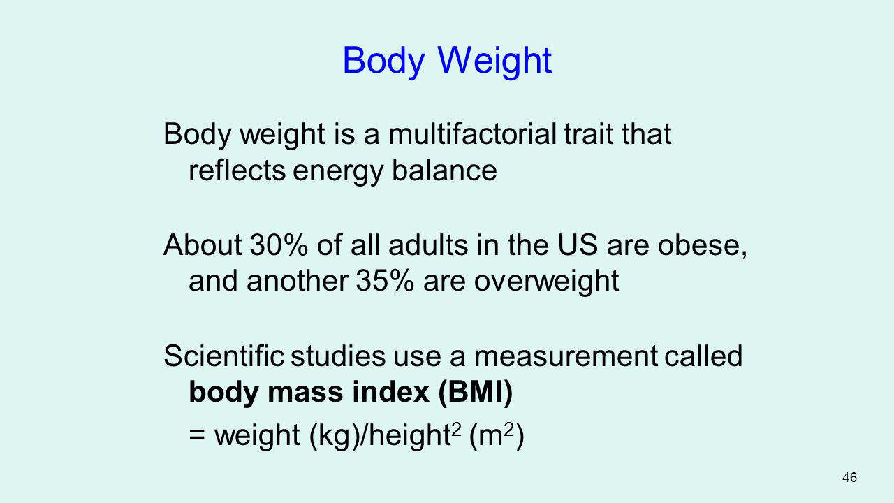 Body Weight Body weight is a multifactorial trait that reflects energy balance.