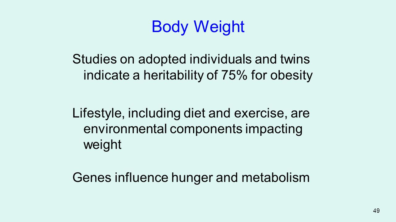 Body Weight Studies on adopted individuals and twins indicate a heritability of 75% for obesity.