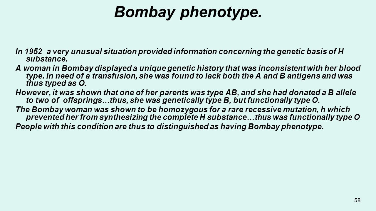 Bombay phenotype. In 1952 a very unusual situation provided information concerning the genetic basis of H substance.