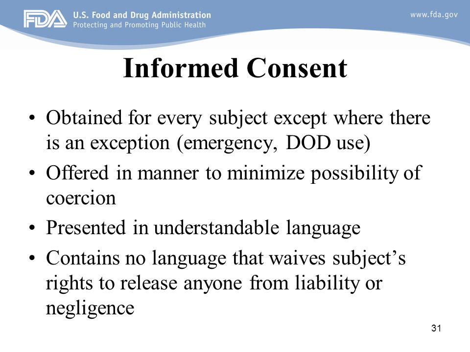 Informed Consent Obtained for every subject except where there is an exception (emergency, DOD use)