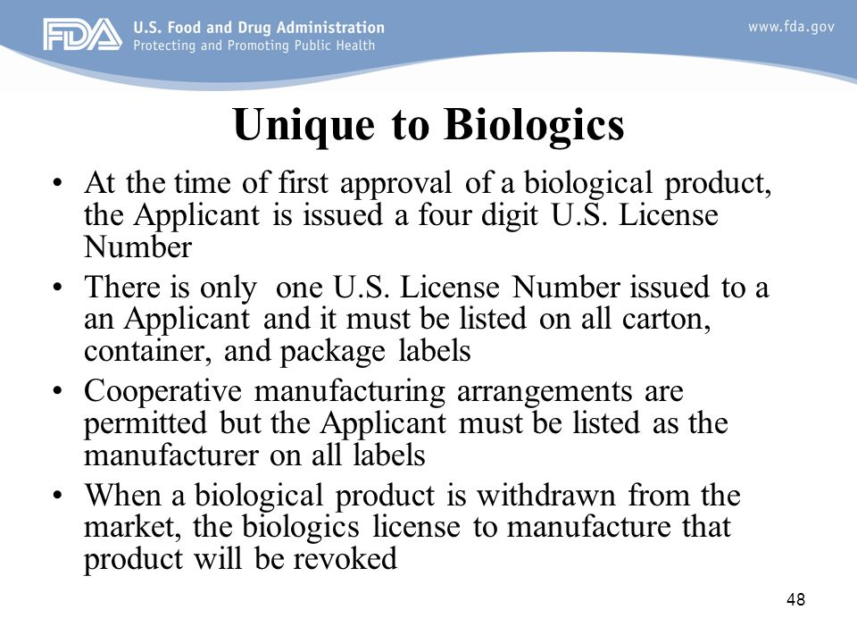 Unique to Biologics At the time of first approval of a biological product, the Applicant is issued a four digit U.S. License Number.