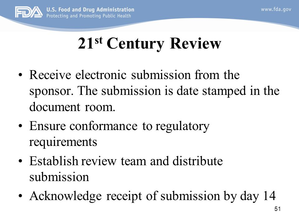 21st Century Review Receive electronic submission from the sponsor. The submission is date stamped in the document room.