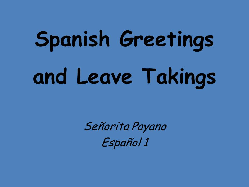 Spanish Greetings and Leave Takings