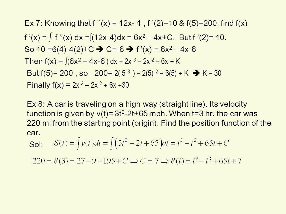 Ex 7: Knowing that f ''(x) = 12x- 4 , f '(2)=10 & f(5)=200, find f(x)
