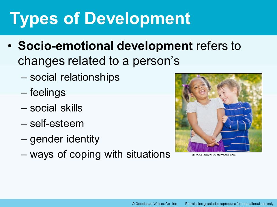 Types of Development Socio-emotional development refers to changes related to a person's. social relationships.