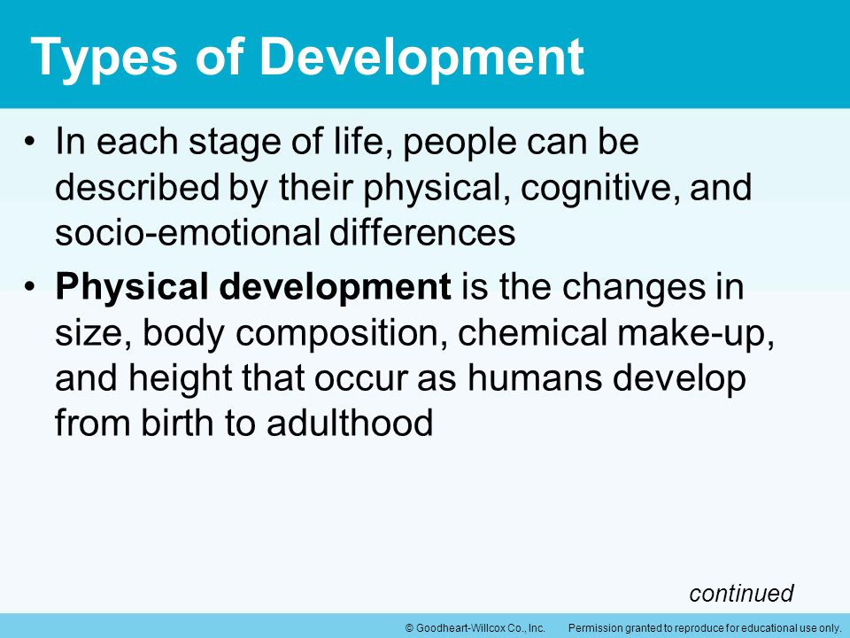 Types of Development In each stage of life, people can be described by their physical, cognitive, and socio-emotional differences.