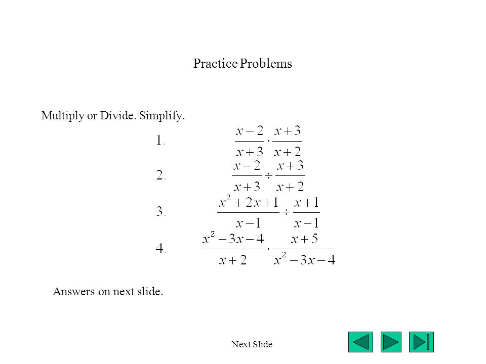 Practice Problems Multiply or Divide. Simplify. Answers on next slide.