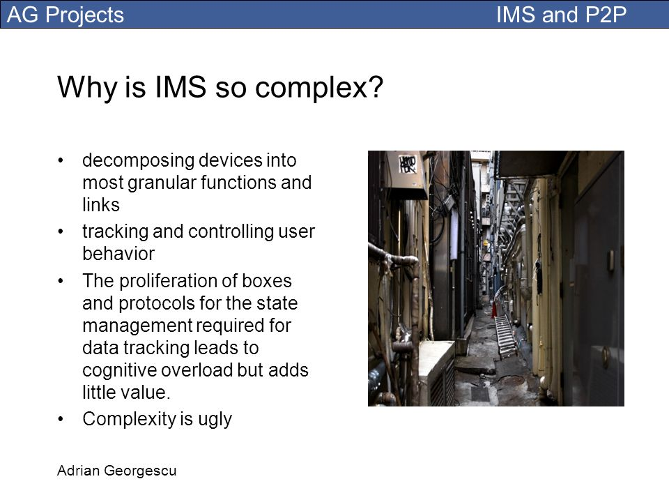 Why is IMS so complex decomposing devices into most granular functions and links. tracking and controlling user behavior.