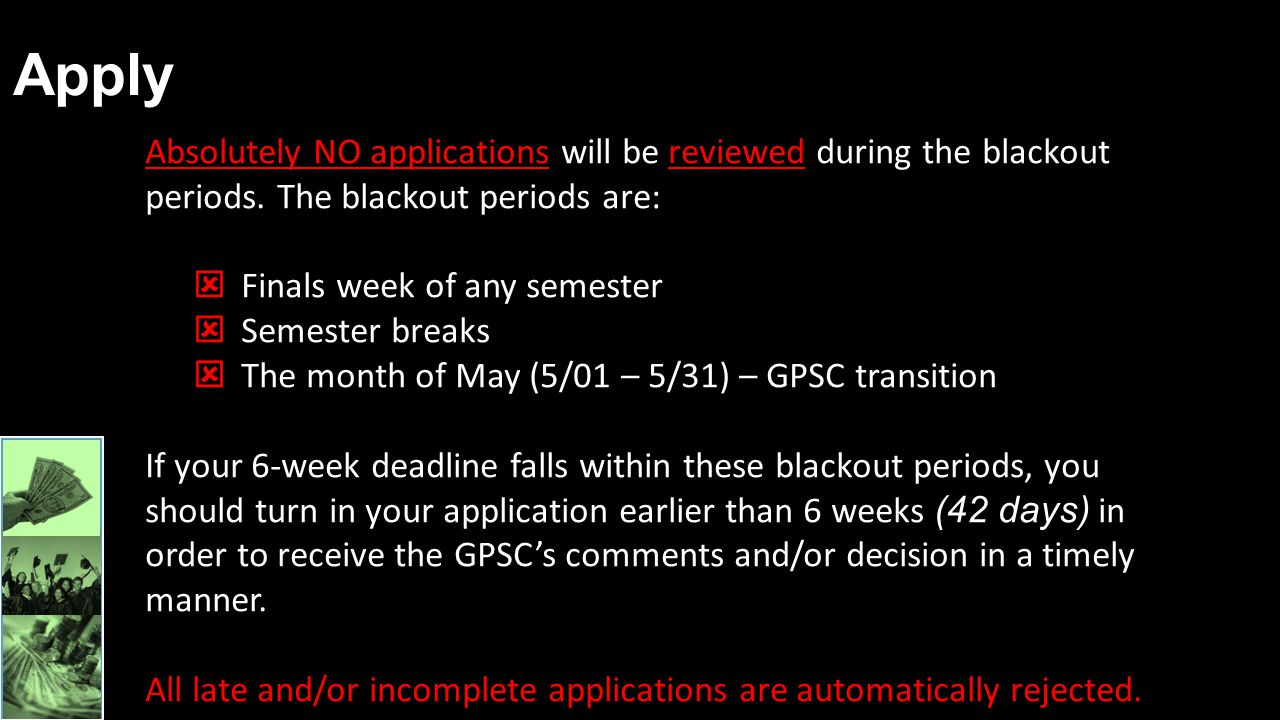 Apply Absolutely NO applications will be reviewed during the blackout periods. The blackout periods are: