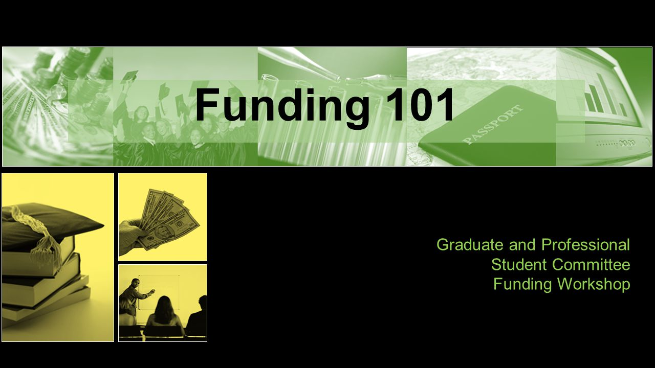Funding 101 Graduate and Professional Student Committee