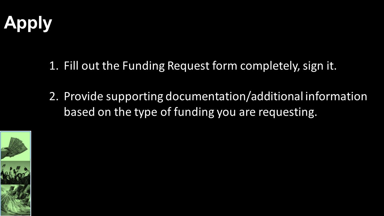 Apply Fill out the Funding Request form completely, sign it.