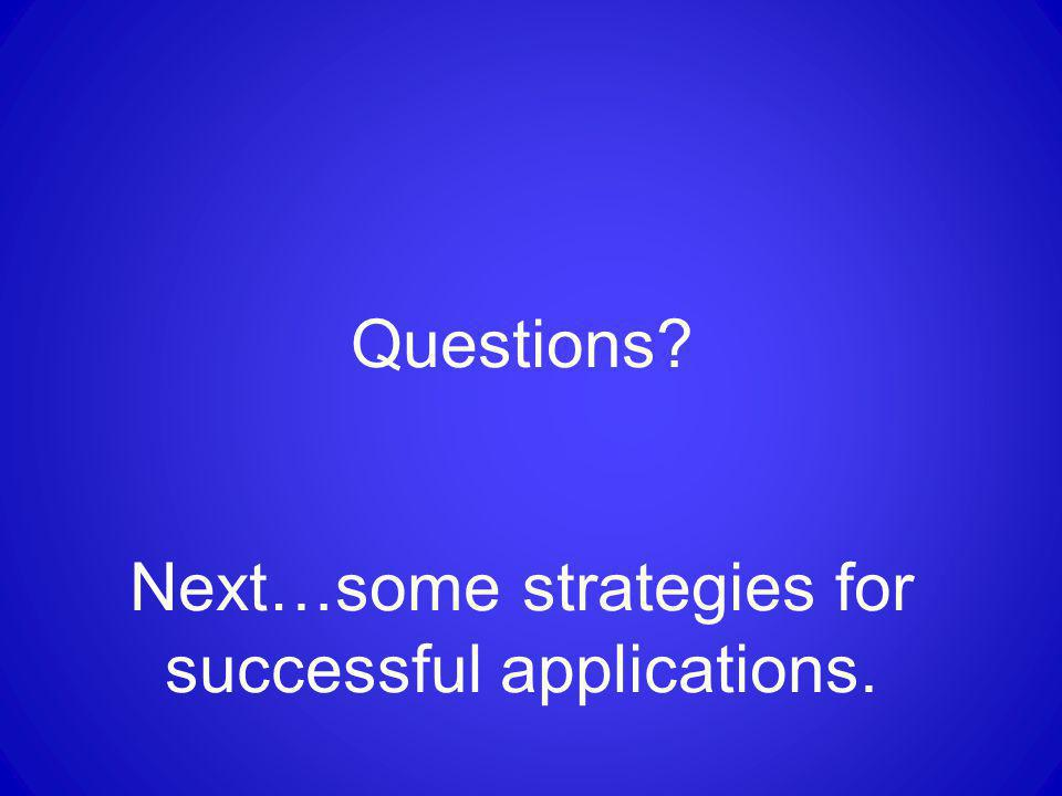 Questions Next…some strategies for successful applications.
