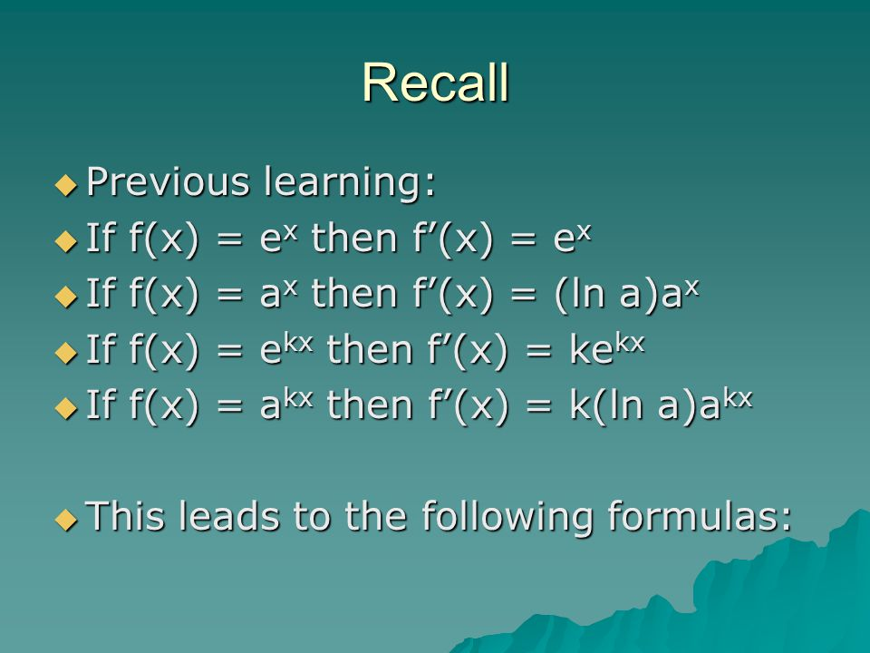 Recall Previous learning: If f(x) = ex then f'(x) = ex