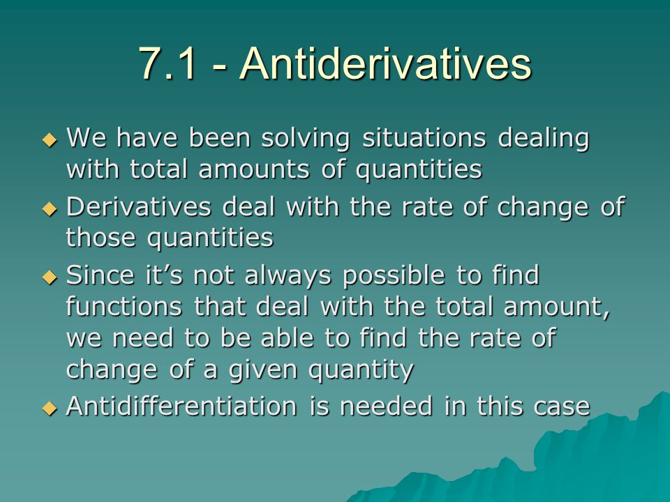 7.1 - Antiderivatives We have been solving situations dealing with total amounts of quantities.