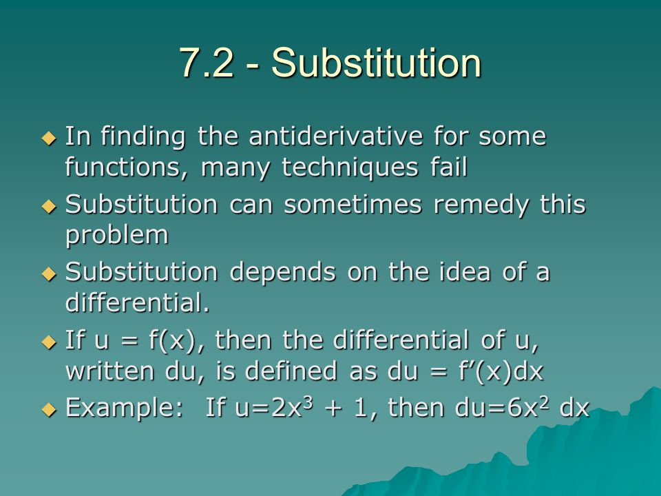 7.2 - Substitution In finding the antiderivative for some functions, many techniques fail. Substitution can sometimes remedy this problem.