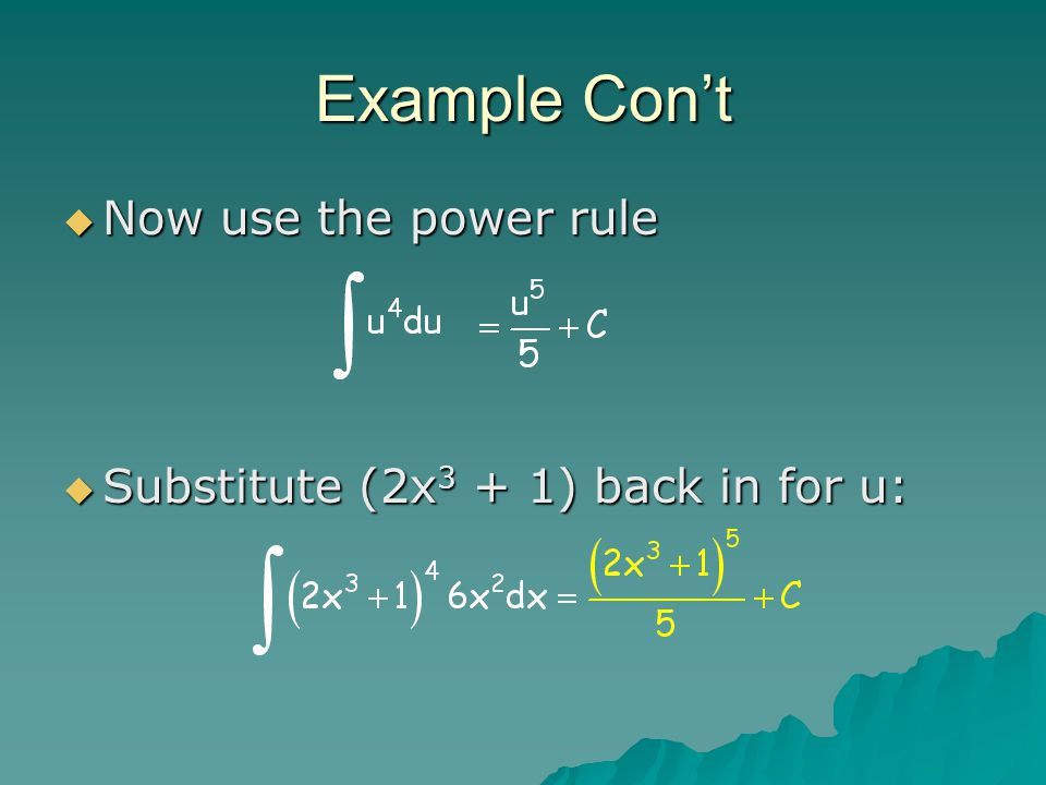 Example Con't Now use the power rule