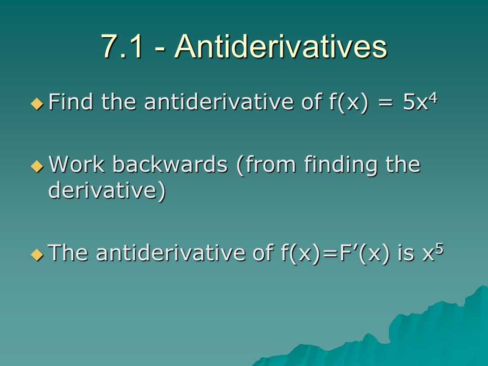 7.1 - Antiderivatives Find the antiderivative of f(x) = 5x4
