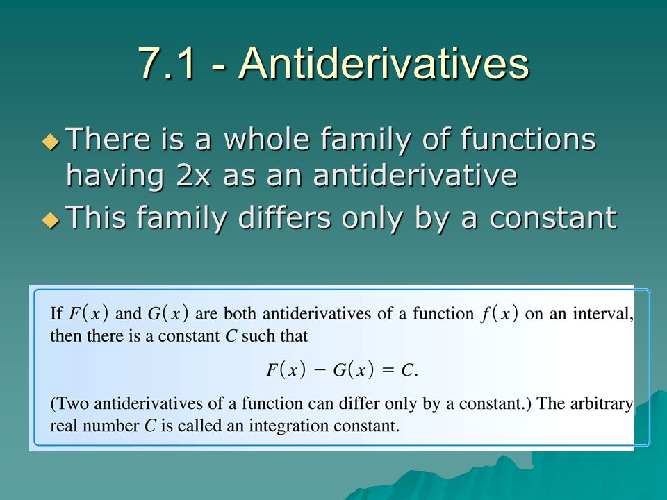 7.1 - Antiderivatives There is a whole family of functions having 2x as an antiderivative.