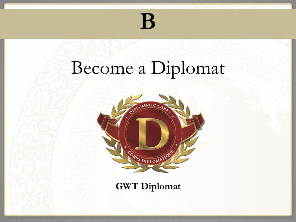 B Become a Diplomat GWT Diplomat