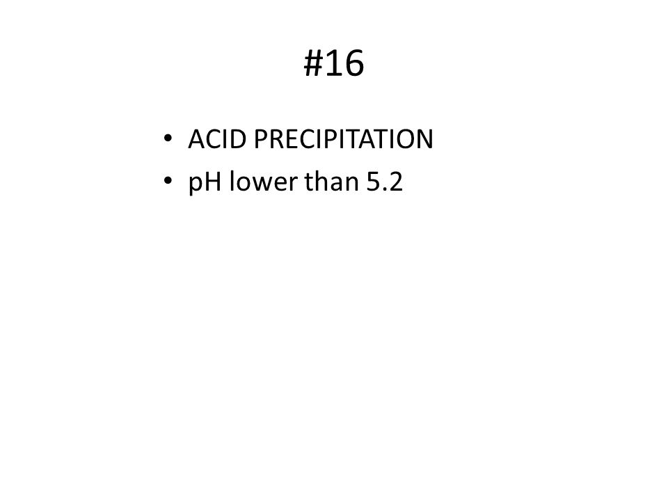 #16 ACID PRECIPITATION pH lower than 5.2