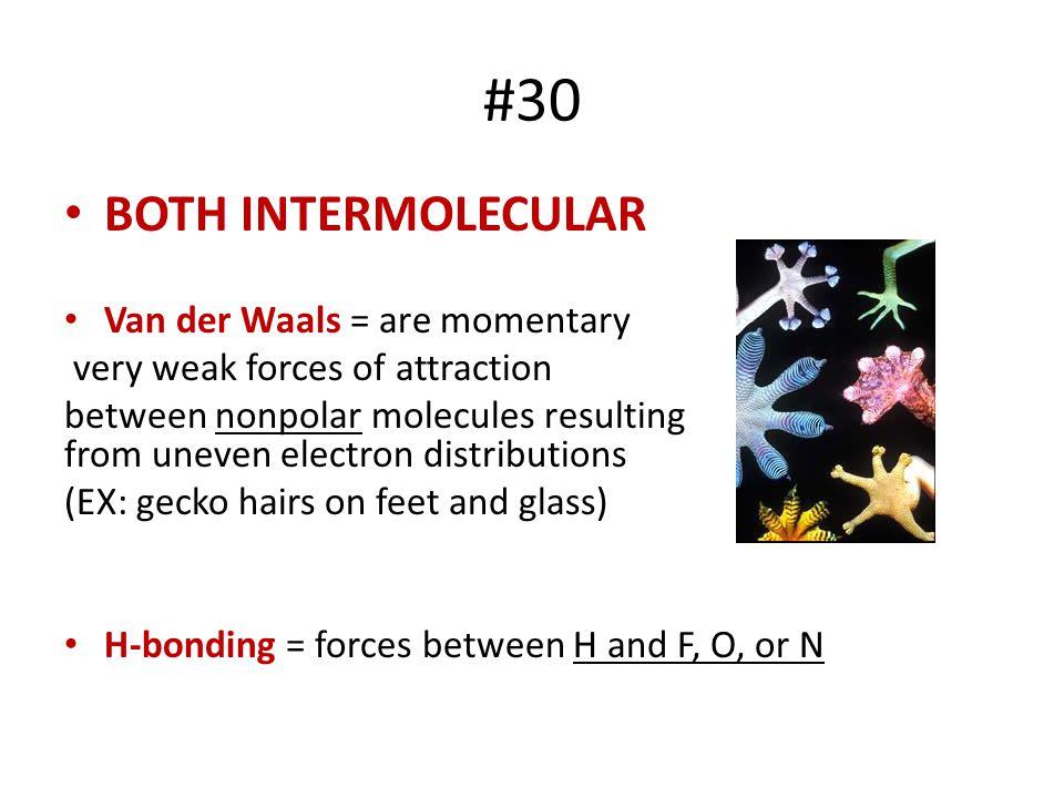 #30 BOTH INTERMOLECULAR Van der Waals = are momentary