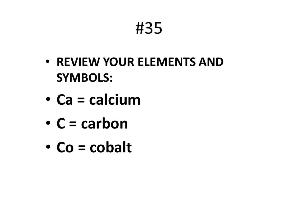 #35 Ca = calcium C = carbon Co = cobalt