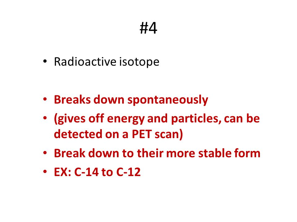 #4 Radioactive isotope Breaks down spontaneously
