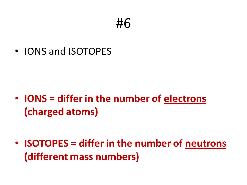#6 IONS and ISOTOPES.