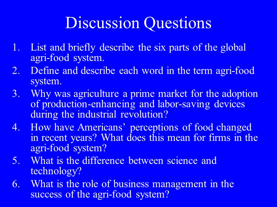 Discussion Questions List and briefly describe the six parts of the global agri-food system.