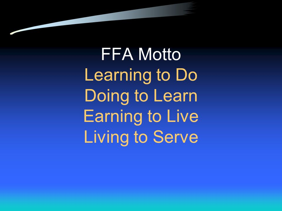 FFA Motto Learning to Do Doing to Learn Earning to Live Living to Serve